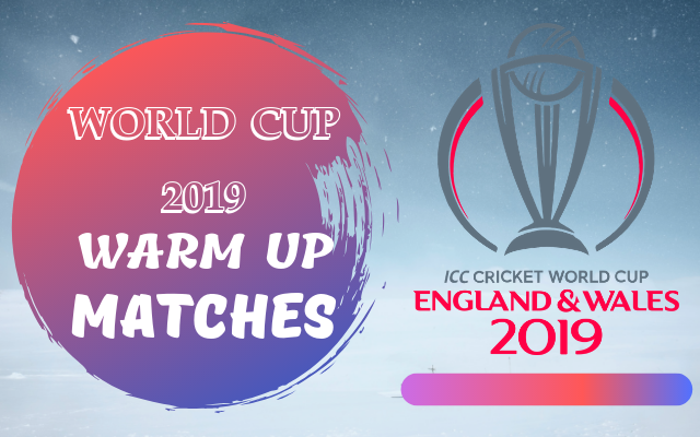 world cup 2019 warm up matches schedule