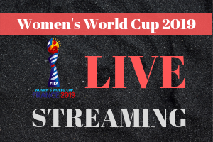 Where to Watch FIFA Women's World Cup 2019 Live Streaming